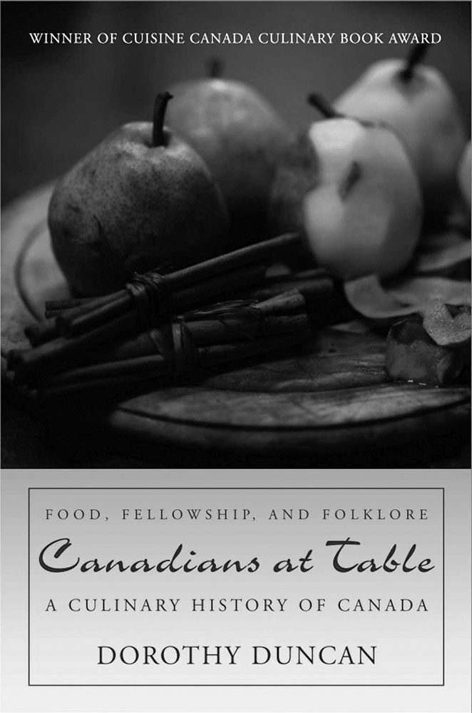 Canadians at Table: A Culinary History of Canada (by Dorothy Duncan) Dundurn Press, 2011
