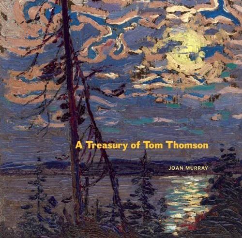 A Treasury of Tom Thomson, by Joan Murray. Douglas & McIntyre, 2011